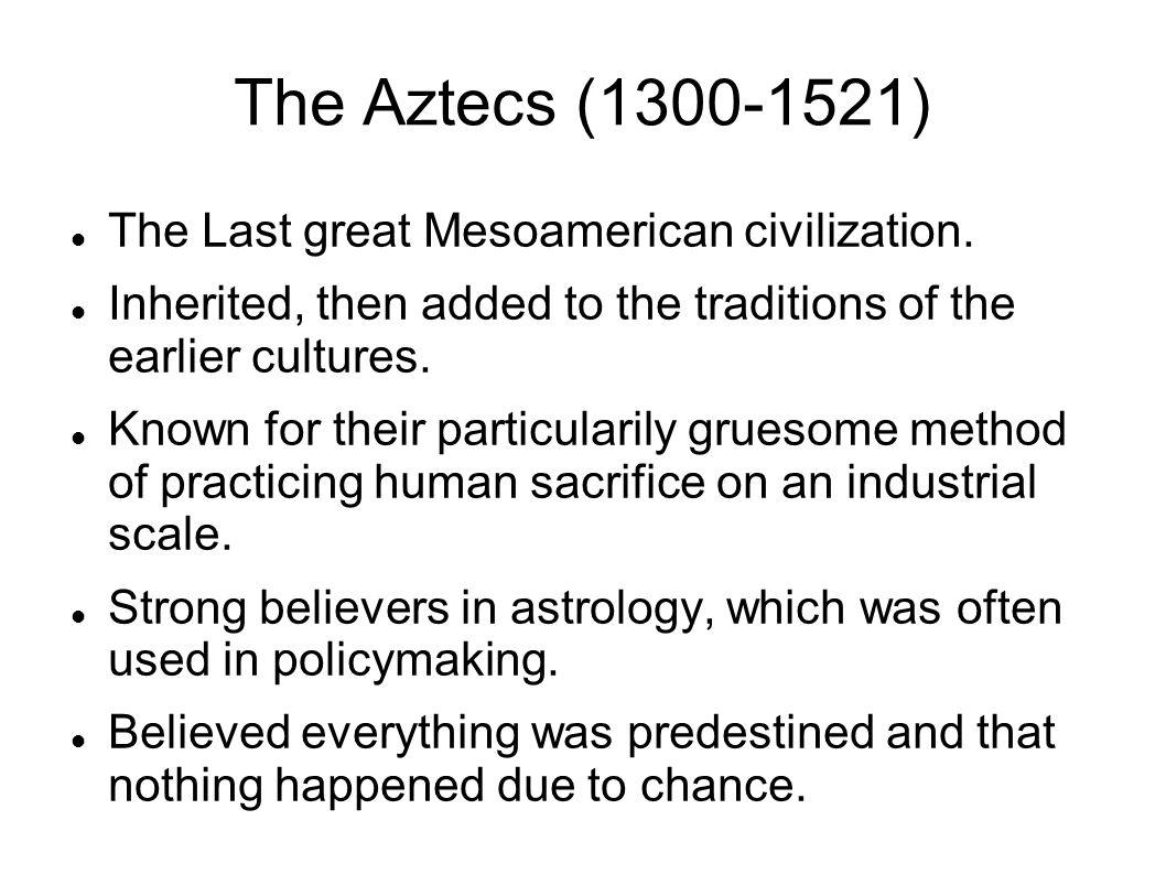 The Aztecs (1300-1521) The Last great Mesoamerican civilization.