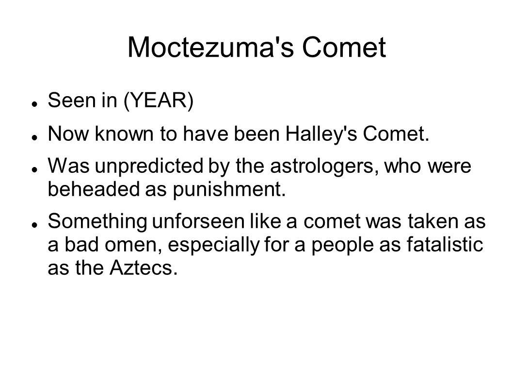 Moctezuma s Comet Seen in (YEAR)