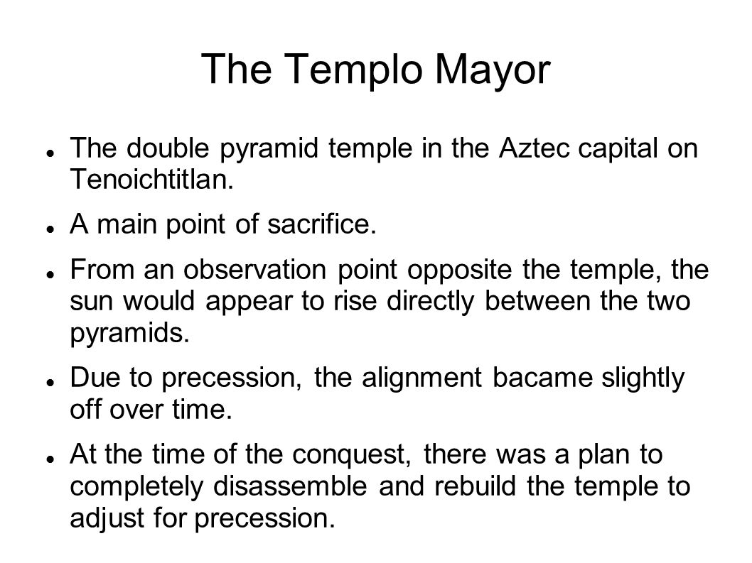 The Templo Mayor The double pyramid temple in the Aztec capital on Tenoichtitlan. A main point of sacrifice.
