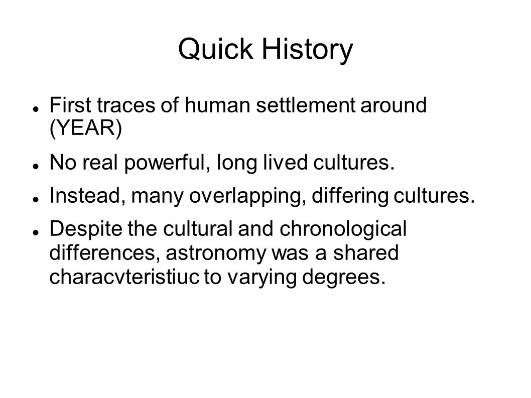 Quick History First traces of human settlement around (YEAR)