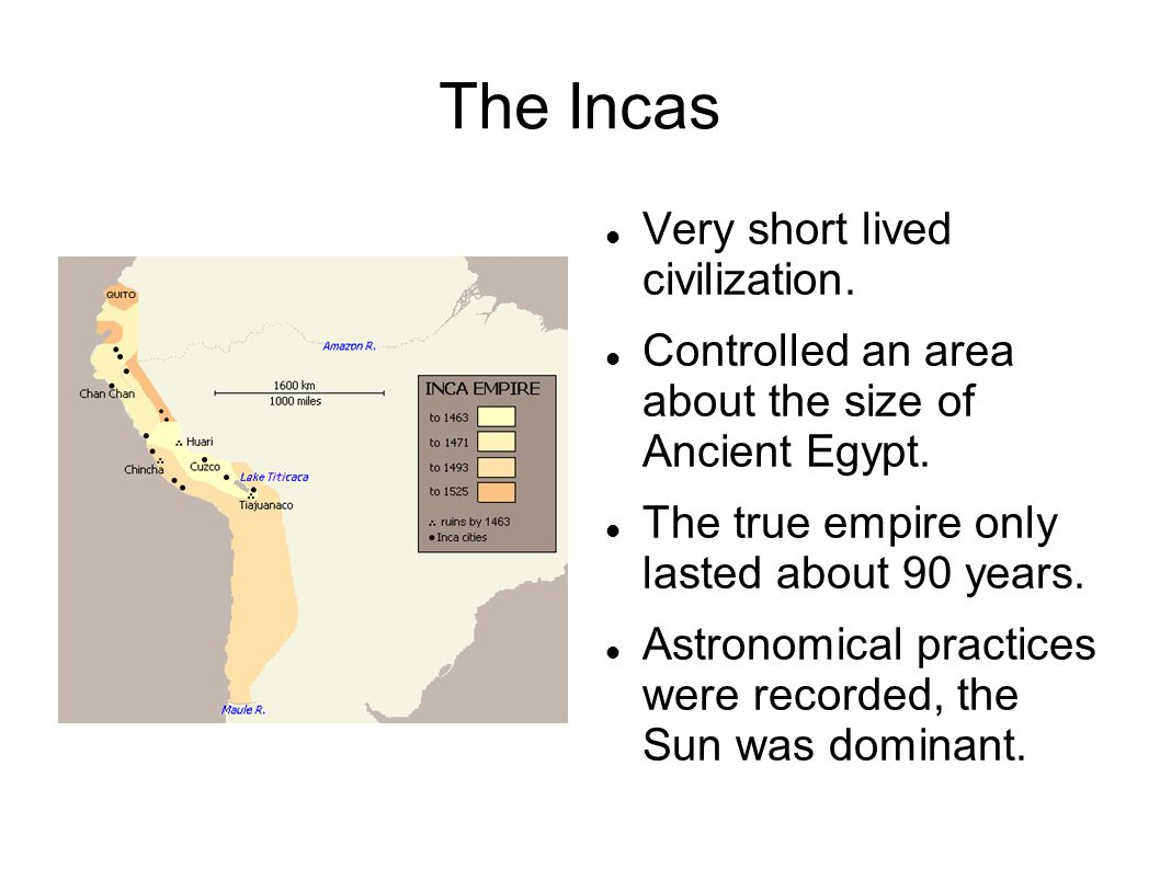 The Incas Very short lived civilization.