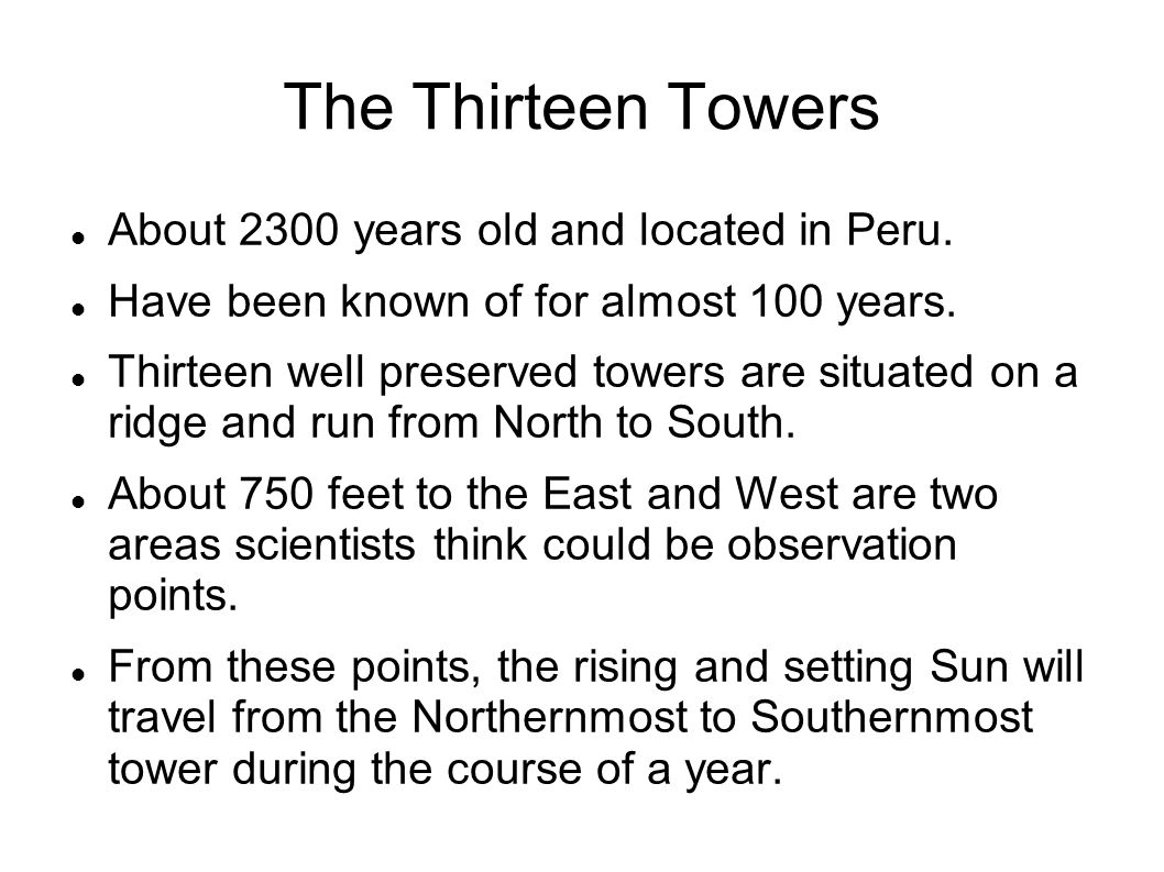The Thirteen Towers About 2300 years old and located in Peru.