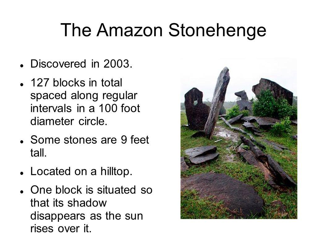 The Amazon Stonehenge Discovered in 2003.