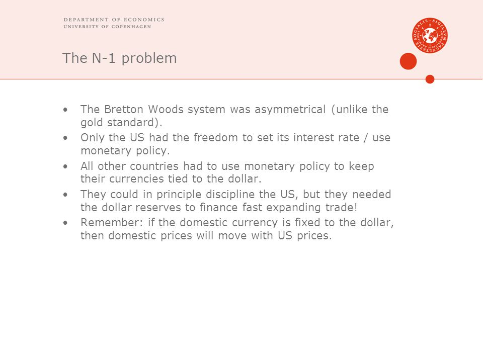 The N-1 problem The Bretton Woods system was asymmetrical (unlike the gold standard).