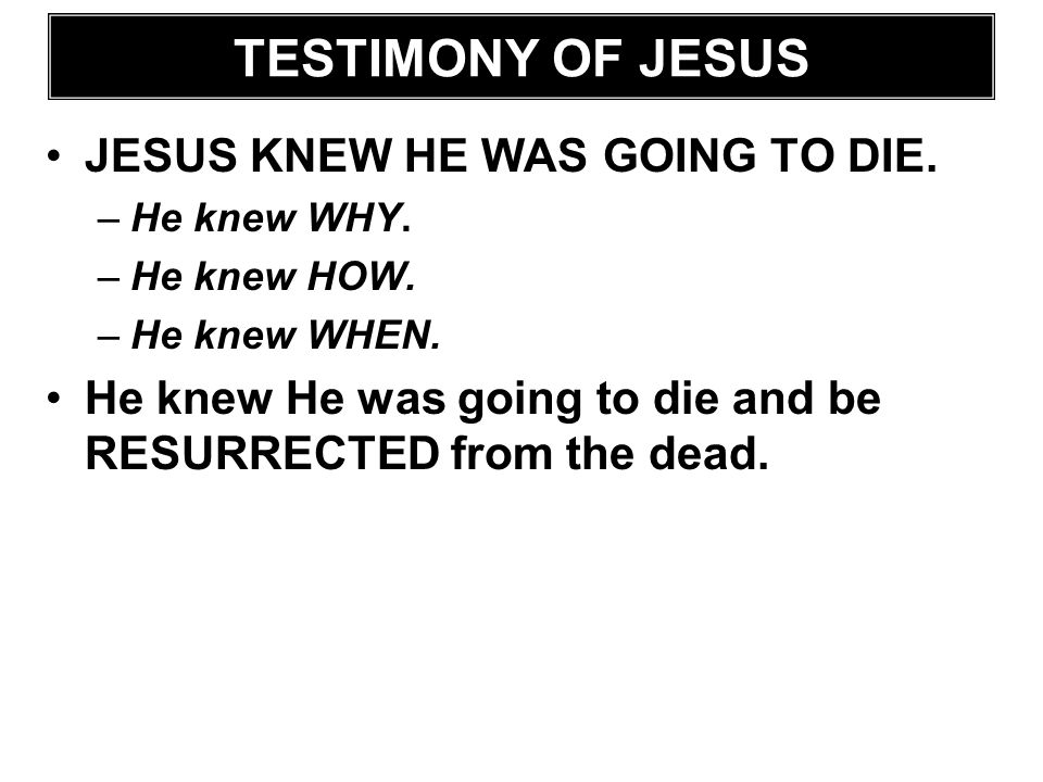 TESTIMONY OF JESUS JESUS KNEW HE WAS GOING TO DIE.