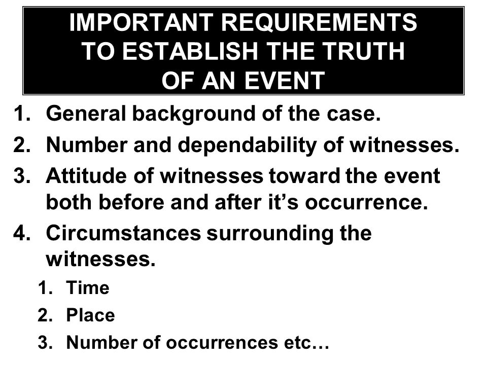 IMPORTANT REQUIREMENTS TO ESTABLISH THE TRUTH OF AN EVENT