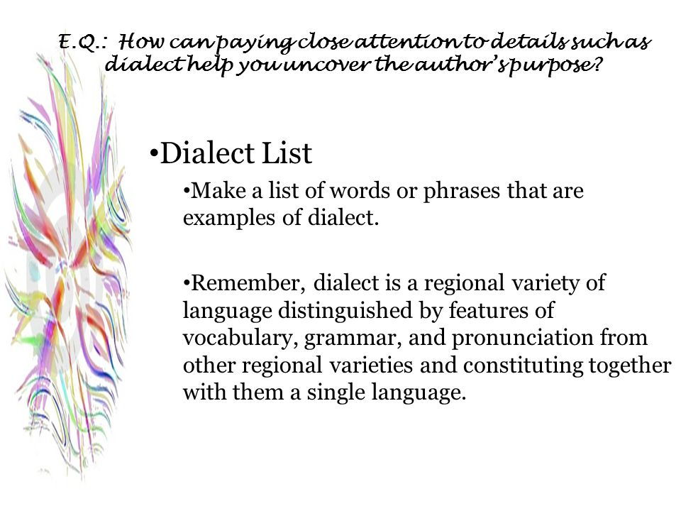 E.Q.: How can paying close attention to details such as dialect help you uncover the author's purpose