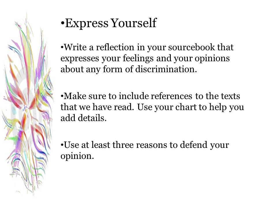 Express Yourself Write a reflection in your sourcebook that expresses your feelings and your opinions about any form of discrimination.