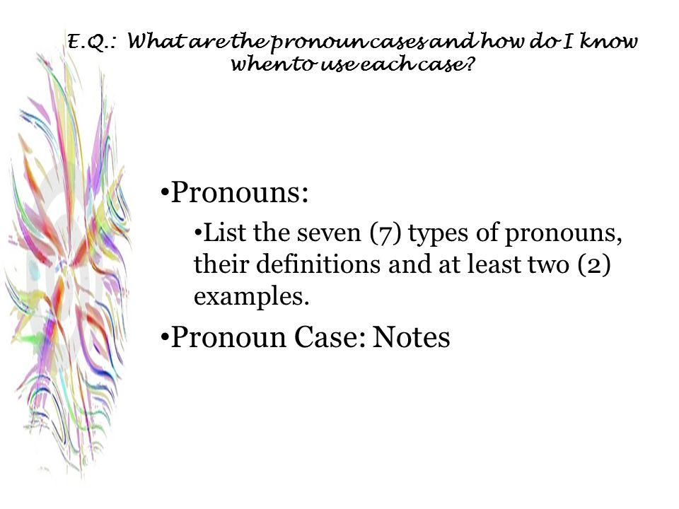 Pronouns: Pronoun Case: Notes