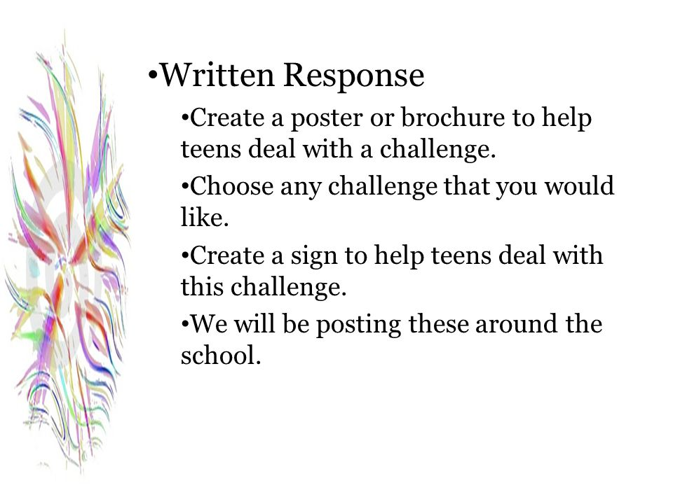 Written Response Create a poster or brochure to help teens deal with a challenge. Choose any challenge that you would like.