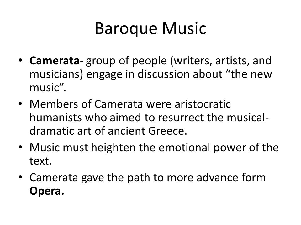 Baroque Music Camerata- group of people (writers, artists, and musicians) engage in discussion about the new music .