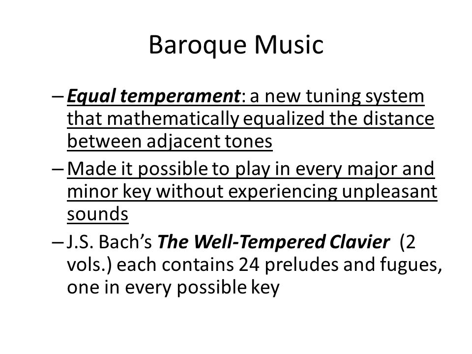 Baroque Music Equal temperament: a new tuning system that mathematically equalized the distance between adjacent tones.