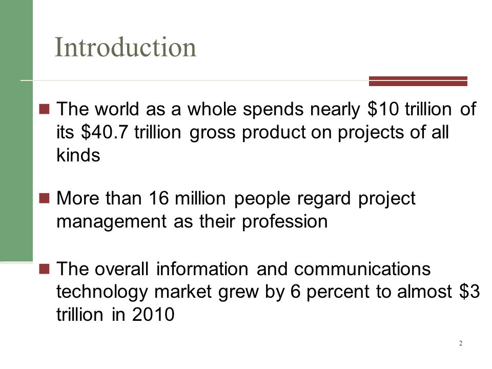 Introduction The world as a whole spends nearly $10 trillion of its $40.7 trillion gross product on projects of all kinds.