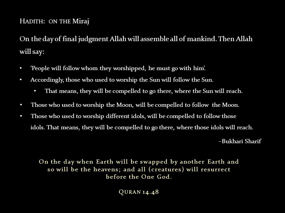 Hadith: on the Miraj On the day of final judgment Allah will assemble all of mankind. Then Allah will say: