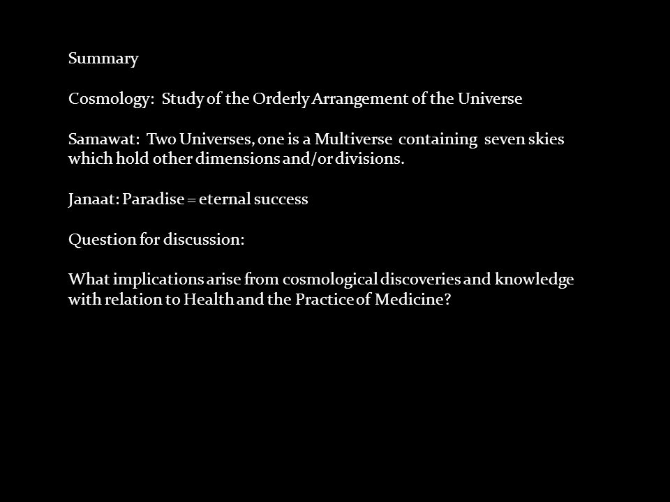 Summary Cosmology: Study of the Orderly Arrangement of the Universe.
