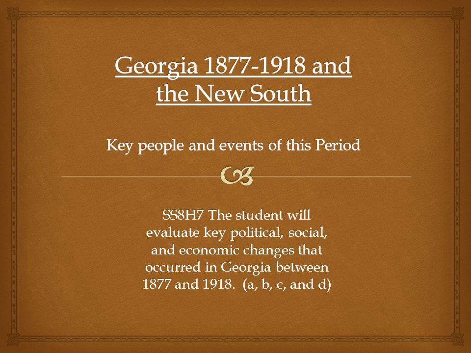 Georgia 1877-1918 and the New South Key people and events of this Period