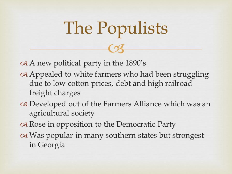 The Populists A new political party in the 1890's