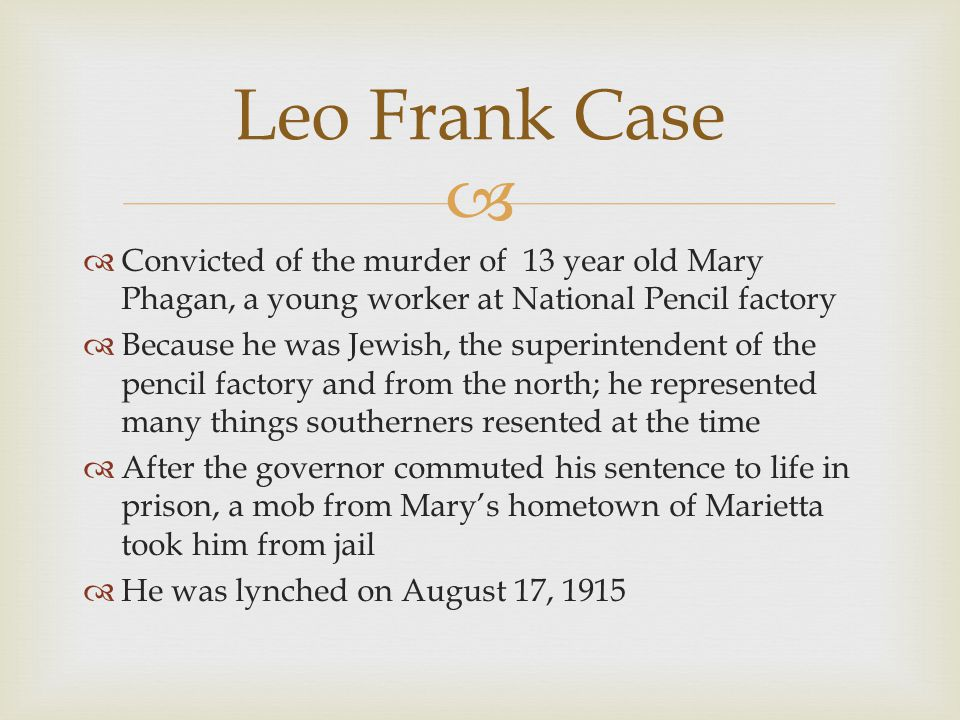 Leo Frank Case Convicted of the murder of 13 year old Mary Phagan, a young worker at National Pencil factory.