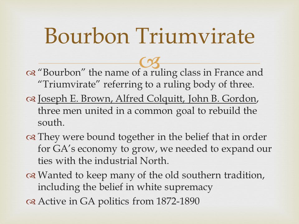 Bourbon Triumvirate Bourbon the name of a ruling class in France and Triumvirate referring to a ruling body of three.