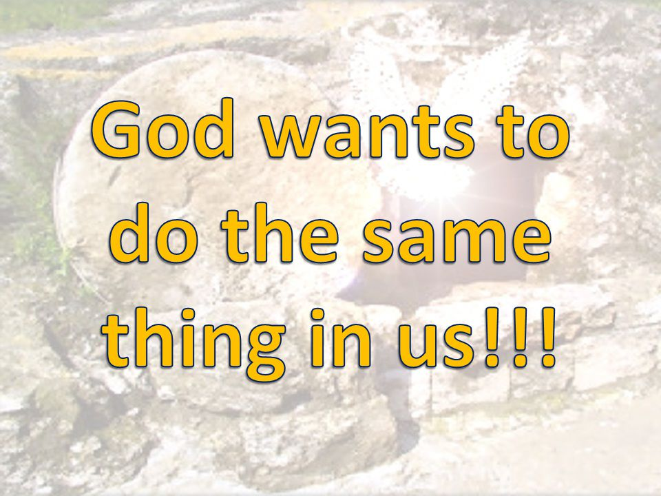 God wants to do the same thing in us!!!