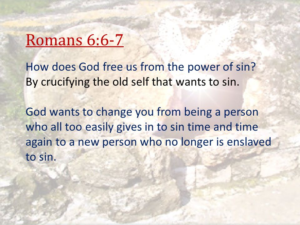 Romans 6:6-7 How does God free us from the power of sin