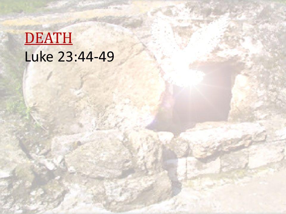 DEATH Luke 23:44-49