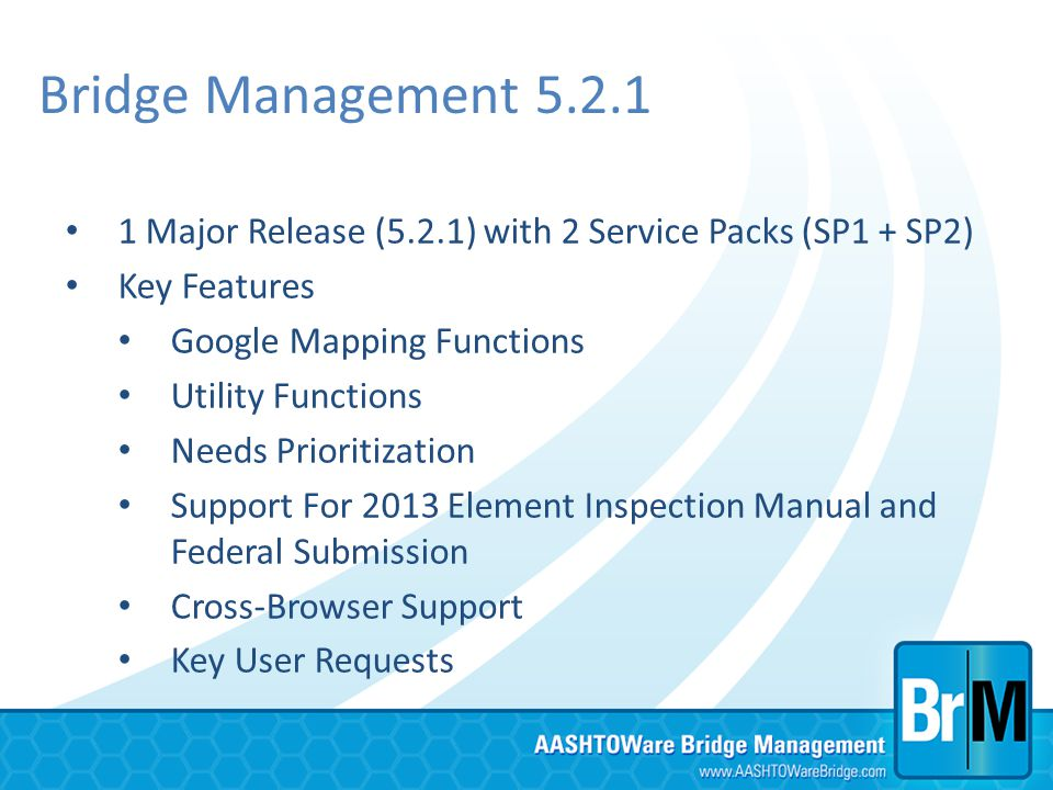 Bridge Management 5.2.1 1 Major Release (5.2.1) with 2 Service Packs (SP1 + SP2) Key Features. Google Mapping Functions.