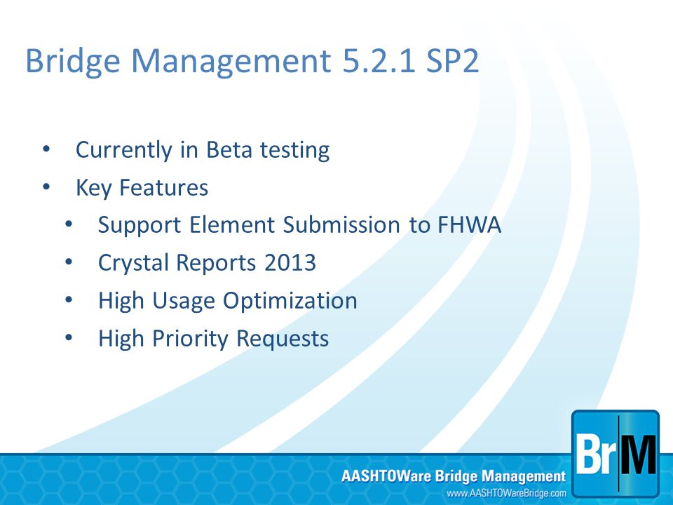 Bridge Management 5.2.1 SP2 Currently in Beta testing Key Features