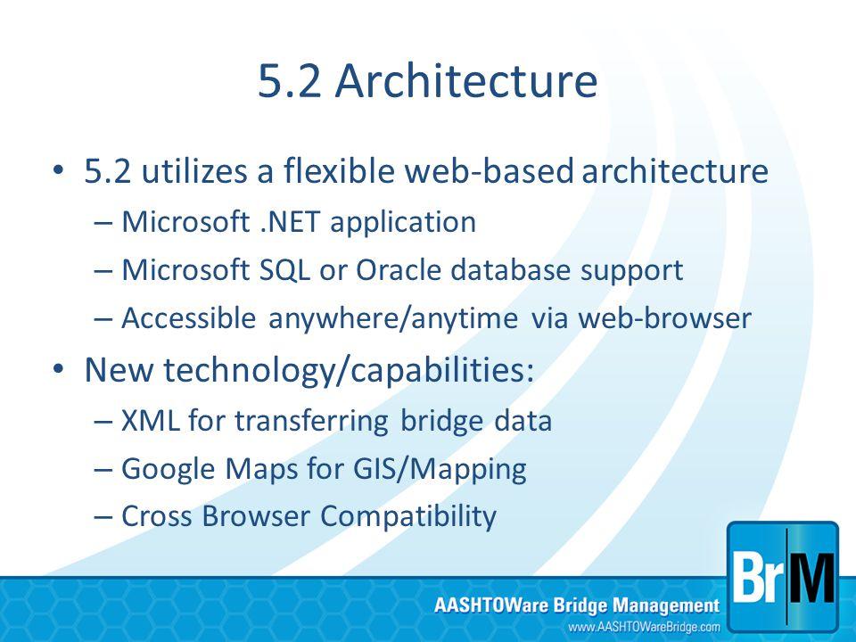 5.2 Architecture 5.2 utilizes a flexible web-based architecture