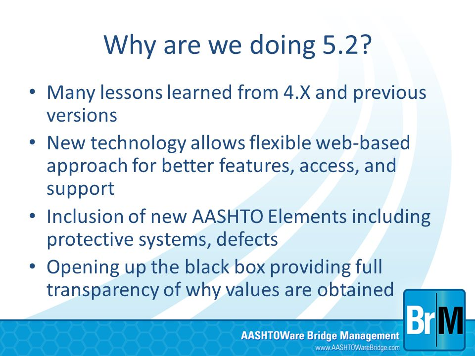 Why are we doing 5.2 Many lessons learned from 4.X and previous versions.