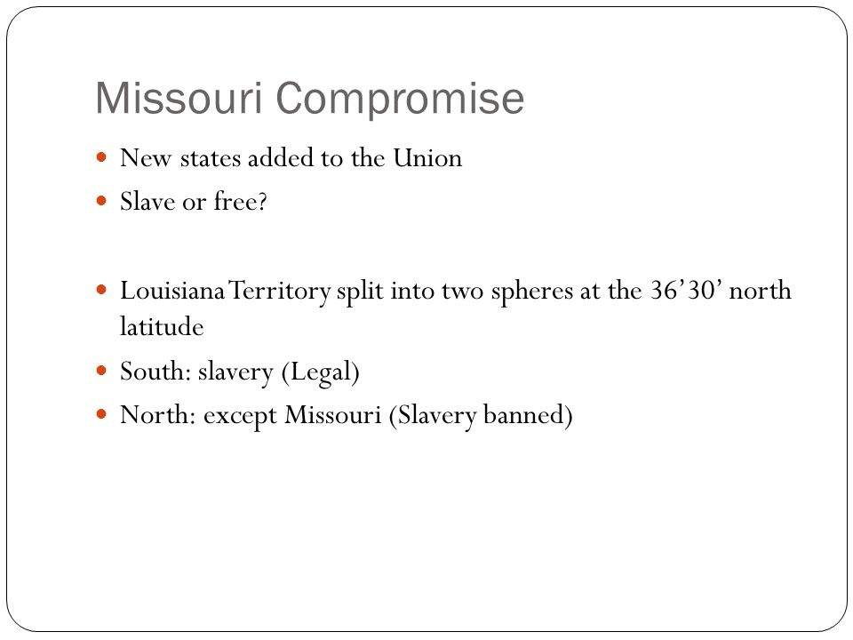 Missouri Compromise New states added to the Union Slave or free