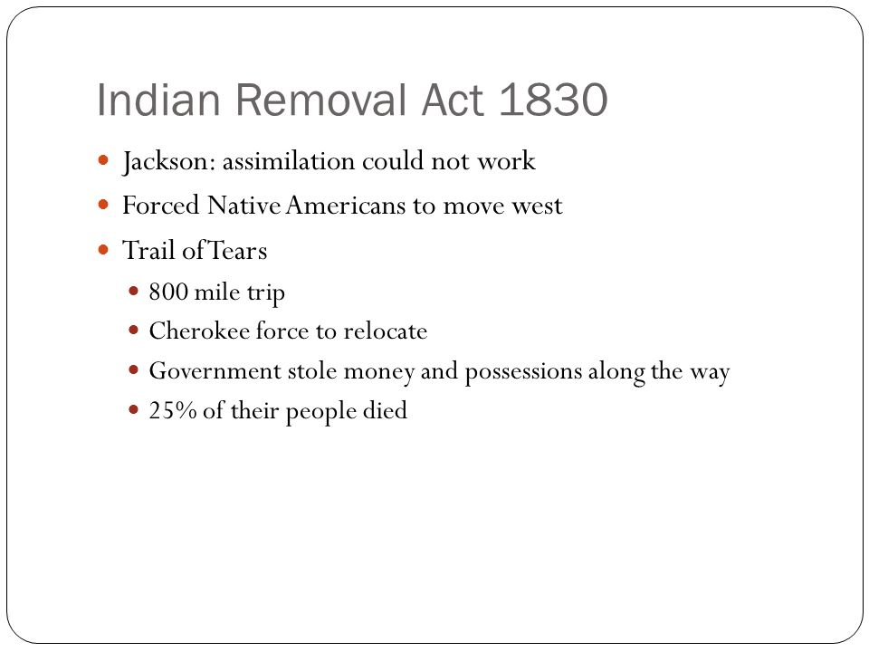 Indian Removal Act 1830 Jackson: assimilation could not work