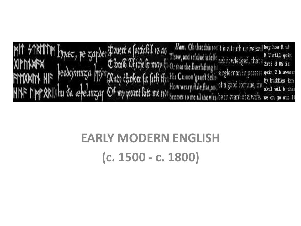 EARLY MODERN ENGLISH (c. 1500 - c. 1800)