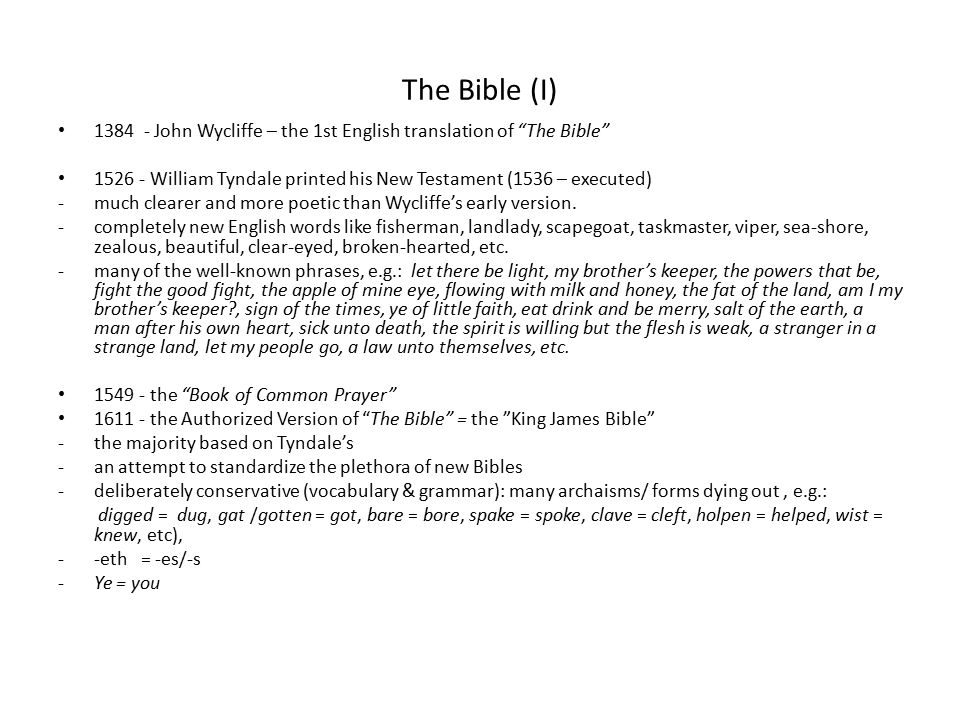 The Bible (I) 1384 - John Wycliffe – the 1st English translation of The Bible 1526 - William Tyndale printed his New Testament (1536 – executed)