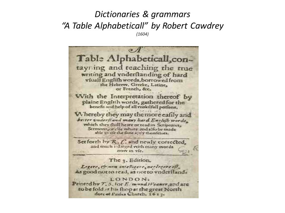 Dictionaries & grammars A Table Alphabeticall by Robert Cawdrey (1604)