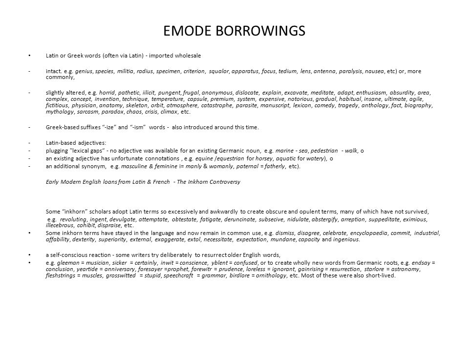 EMODE BORROWINGS Latin or Greek words (often via Latin) - imported wholesale.