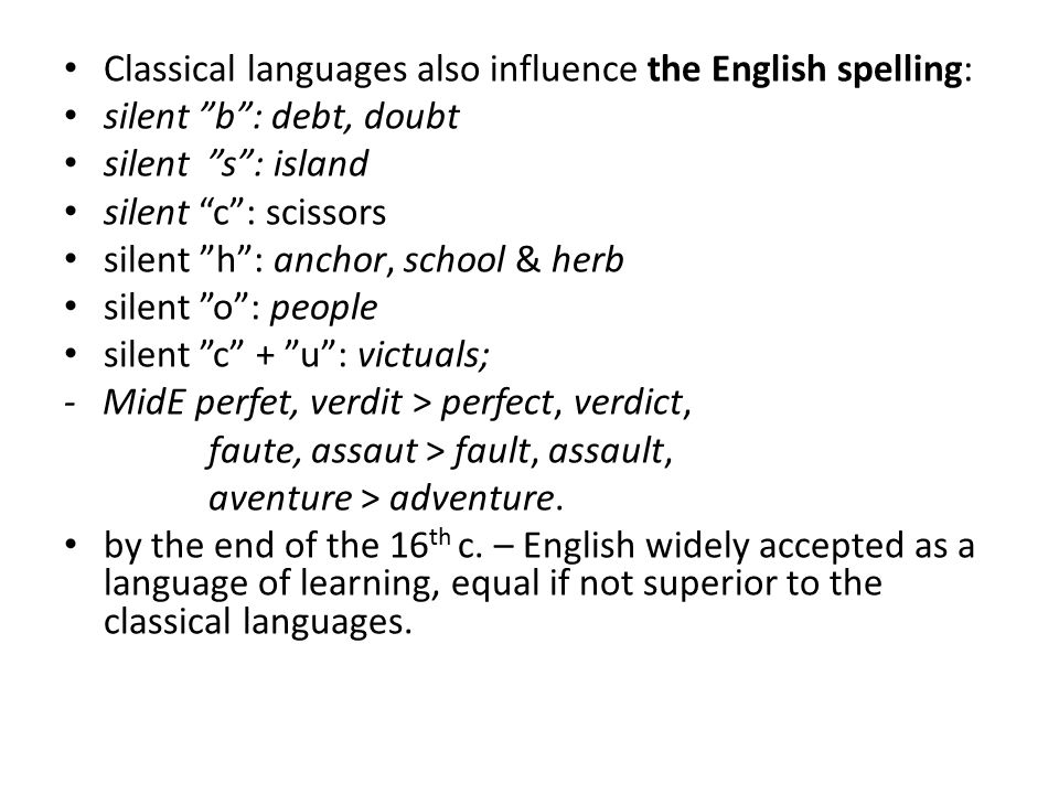 Classical languages also influence the English spelling: