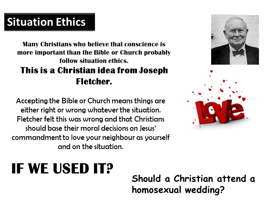 This is a Christian idea from Joseph Fletcher.