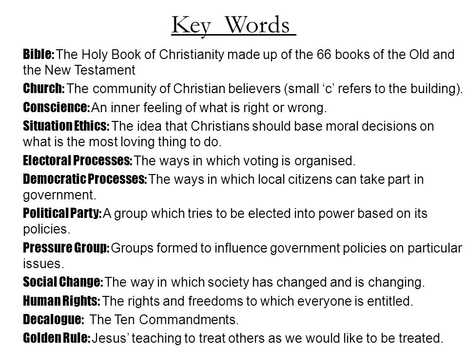 Key Words Bible: The Holy Book of Christianity made up of the 66 books of the Old and the New Testament.