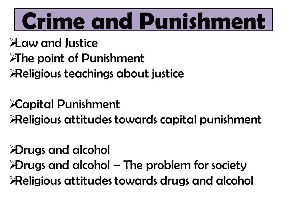 Crime and Punishment Law and Justice The point of Punishment