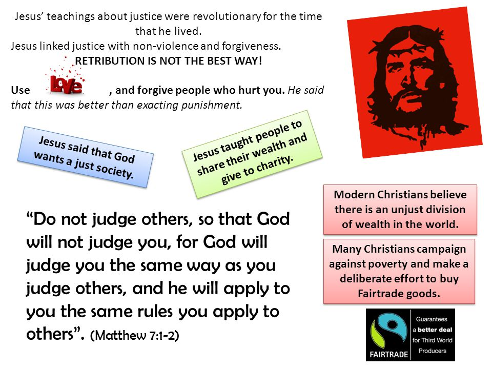 Jesus' teachings about justice were revolutionary for the time that he lived.