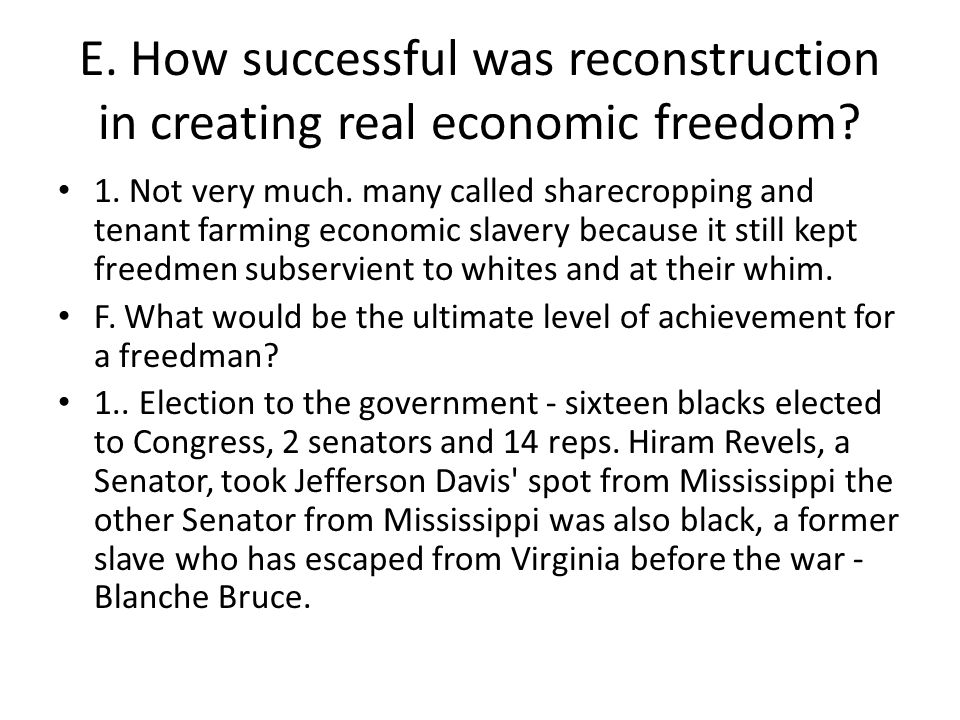 E. How successful was reconstruction in creating real economic freedom