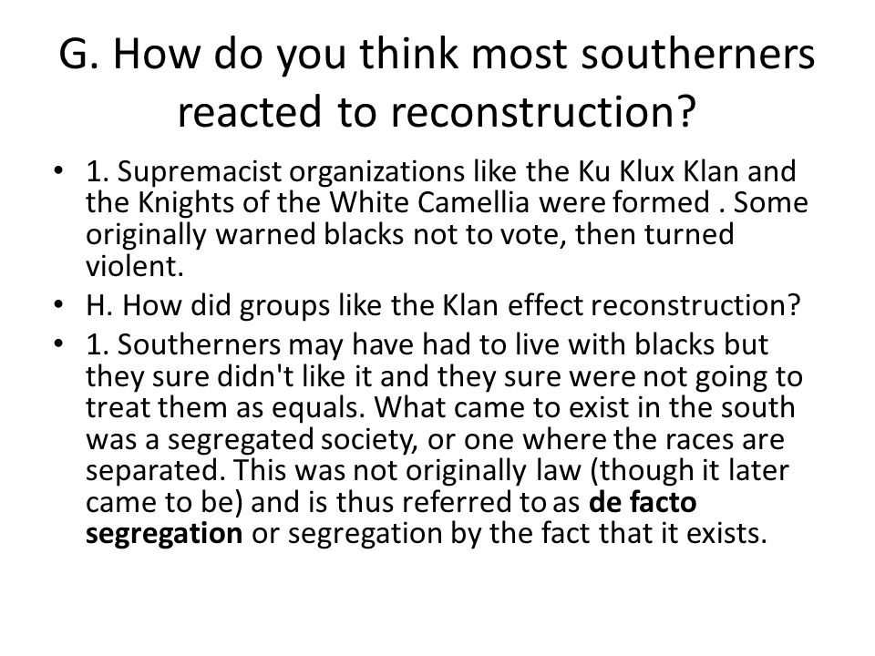 G. How do you think most southerners reacted to reconstruction