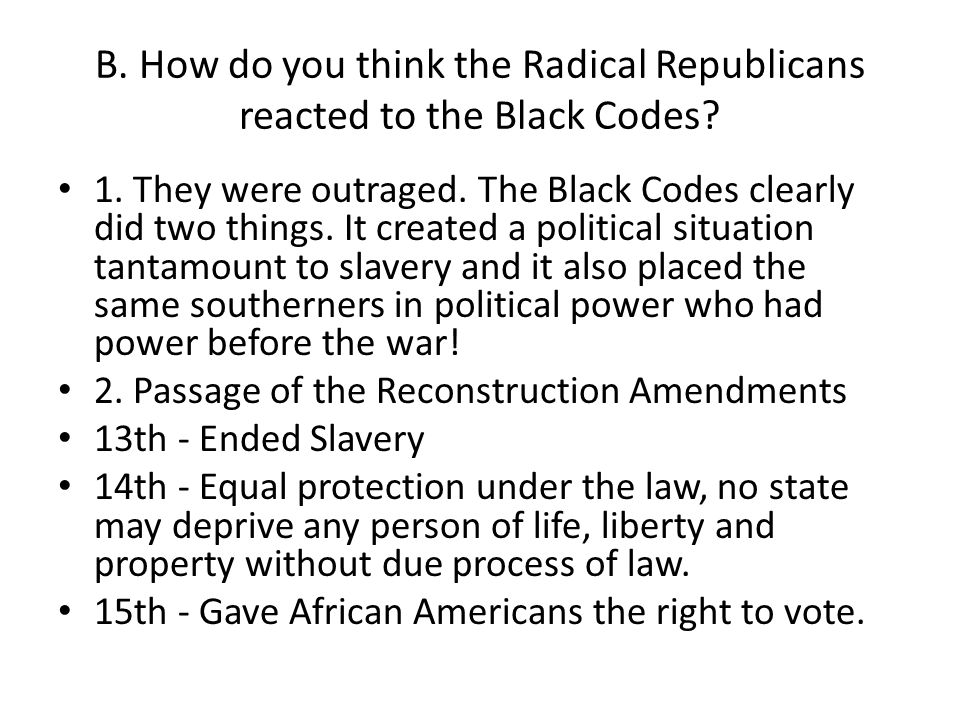 B. How do you think the Radical Republicans reacted to the Black Codes