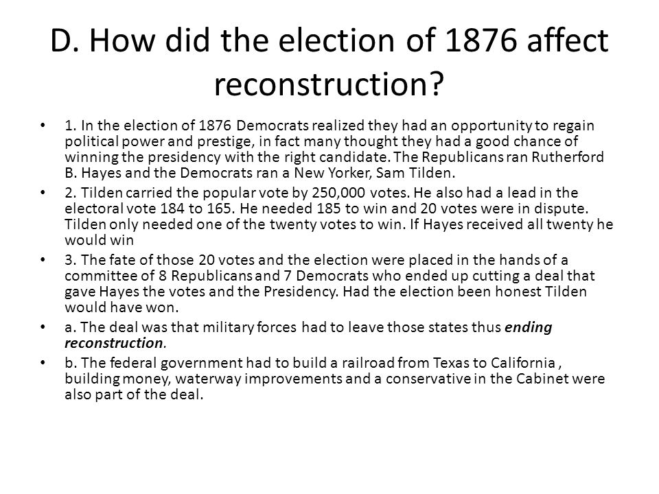 D. How did the election of 1876 affect reconstruction