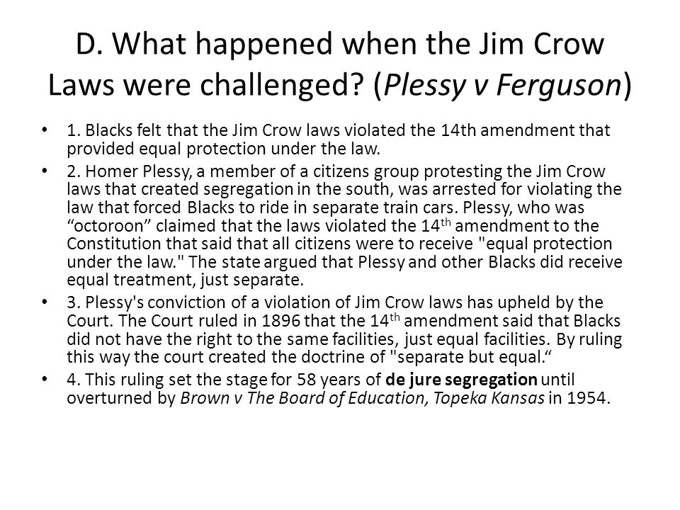 D. What happened when the Jim Crow Laws were challenged