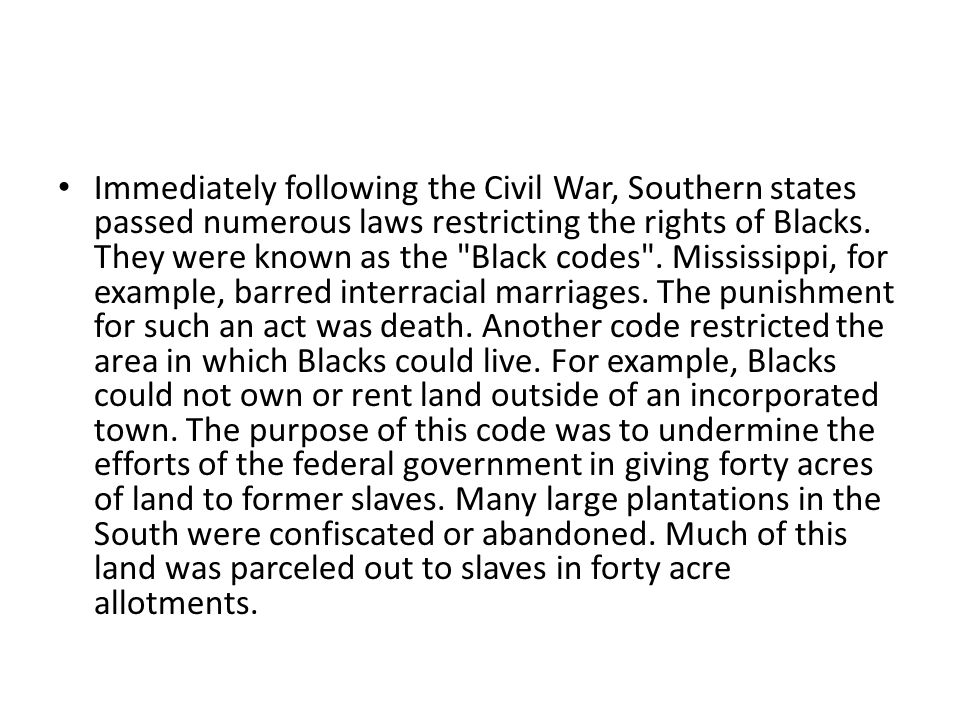 Immediately following the Civil War, Southern states passed numerous laws restricting the rights of Blacks.