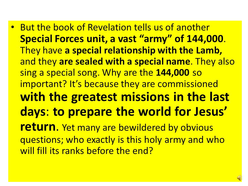 But the book of Revelation tells us of another Special Forces unit, a vast army of 144,000.