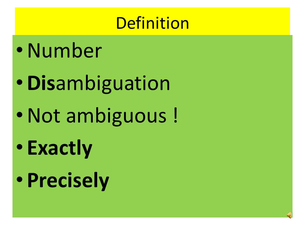 Definition Number Disambiguation Not ambiguous ! Exactly Precisely