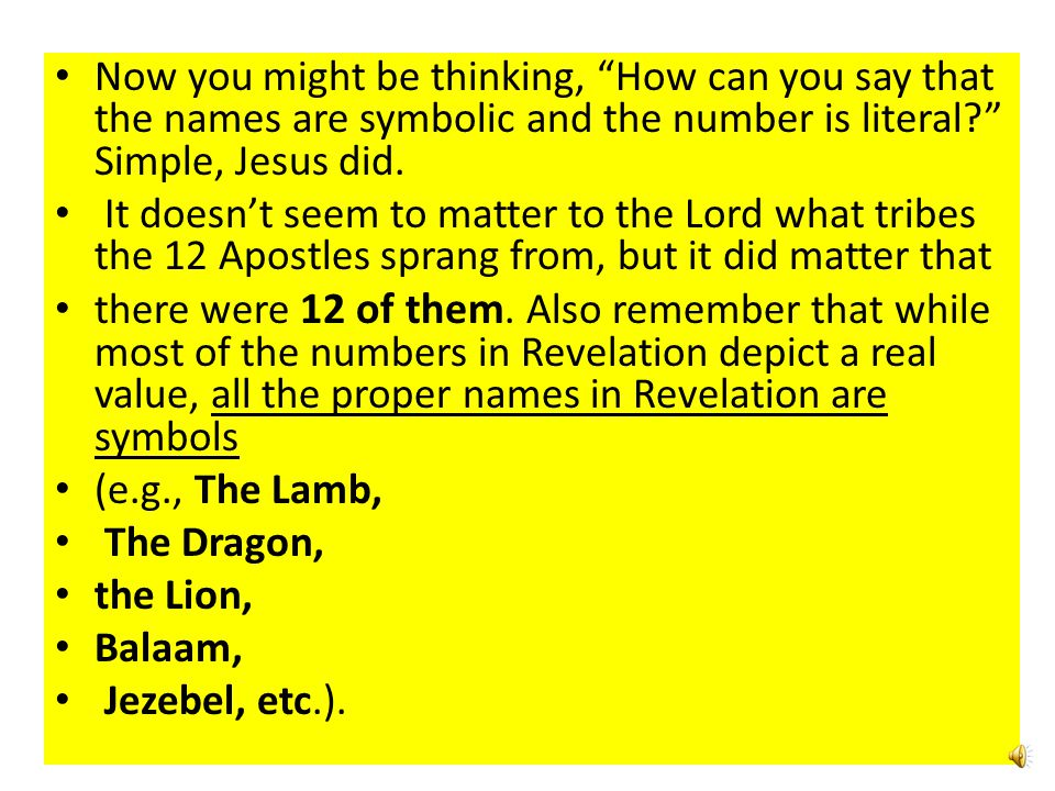 Now you might be thinking, How can you say that the names are symbolic and the number is literal Simple, Jesus did.